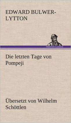 Die Letzten Tage Von Pompeji (Uebersetzt Von Wilhelm Schottlen)