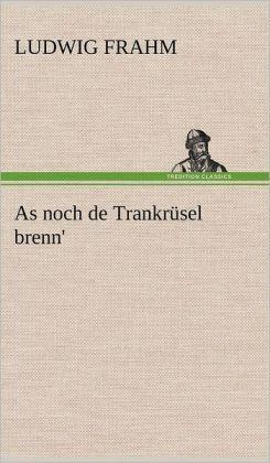 As noch de Trankr&uumlsel brenn' (German Edition) Ludwig Frahm