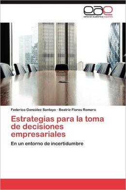 Estrategias Para La Toma de Decisiones Empresariales