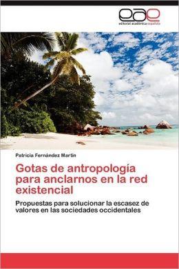 Gotas de Antropologia Para Anclarnos En La Red Existencial