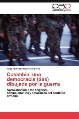 Colombia: Una Democracia (Des) Dibujada Por La Guerra