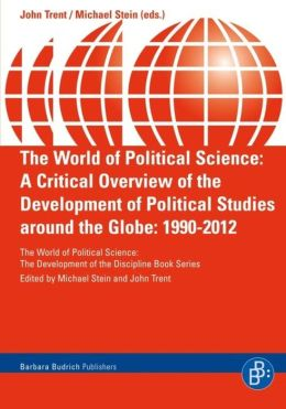 The World of Political Science: A Critical Overview of the Development of Political Studies around the Globe: 1990-2012