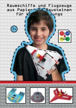 Raumschiffe und Flugzeuge aus Papier und Bausteinen f?r kreative Jungs - Brick and Paper for creative kids