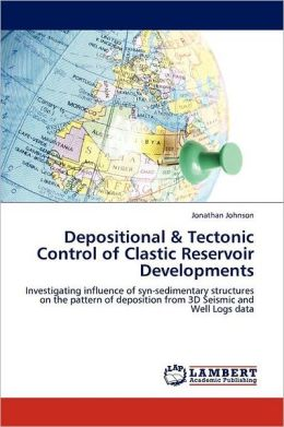 Depositional & Tectonic Control of Clastic Reservoir Developments