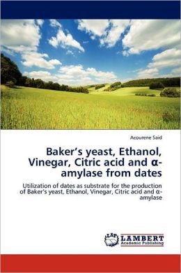 Baker's Yeast, Ethanol, Vinegar, Citric Acid and -Amylase from Dates