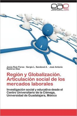 Regi N Y Globalizaci N. Articulaci N Social De Los Mercados Laborales