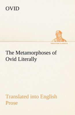 The Metamorphoses of Ovid Literally Translated Into English Prose, with Copious Notes and Explanations