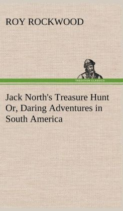 Jack North's Treasure Hunt Or, Daring Adventures in South America