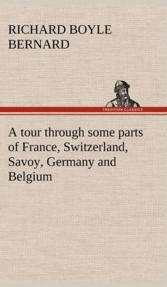 A Tour Through Some Parts of France, Switzerland, Savoy, Germany and Belgium