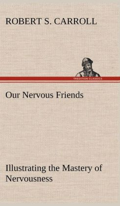 Our Nervous Friends - Illustrating the Mastery of Nervousness