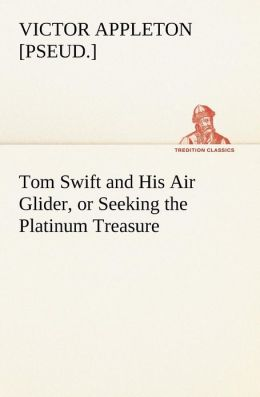 Tom Swift and His Air Glider, or Seeking the Platinum Treasure