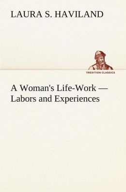 A Woman's Life-Work - Labors and Experiences