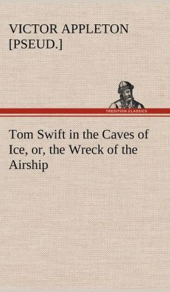 Tom Swift in the Caves of Ice, Or, the Wreck of the Airship