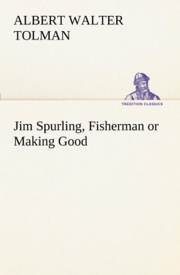 Jim Spurling, Fisherman or Making Good