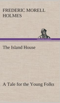 The Island House a Tale for the Young Folks
