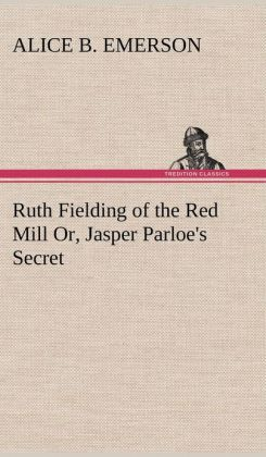 Ruth Fielding of the Red Mill Or, Jasper Parloe's Secret