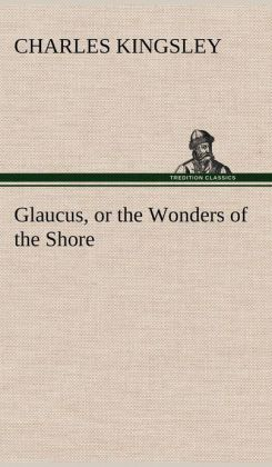 Glaucus, or the Wonders of the Shore