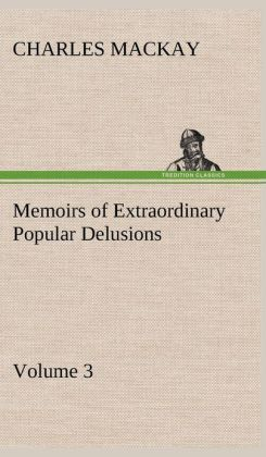 Memoirs of Extraordinary Popular Delusions - Volume 3