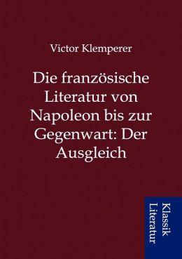 Die franz sische Literatur von Napoleon bis zur Gegenwart: Der Ausgleich