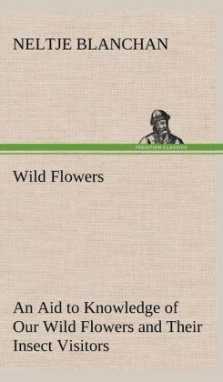 Wild Flowers an Aid to Knowledge of Our Wild Flowers and Their Insect Visitors