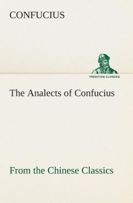 The Analects of Confucius (from the Chinese Classics)