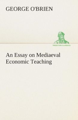 An Essay on Mediaeval Economic Teaching