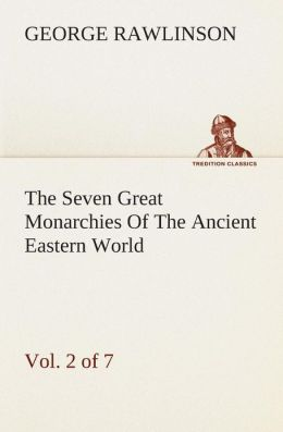 The Seven Great Monarchies of the Ancient Eastern World, Vol 2. (of 7): Assyria the History, Geography, and Antiquities of Chaldaea, Assyria, Babylon,
