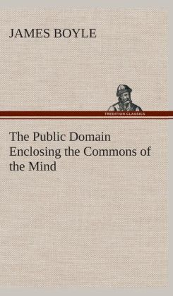 The Public Domain Enclosing the Commons of the Mind