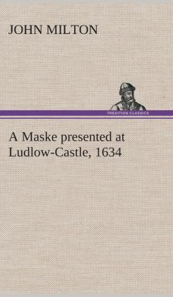 A Maske Presented at Ludlow-Castle, 1634