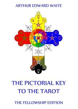 The Pictorial Key To The Tarot: Fully Illustrated Edition