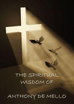 The Spiritual Wisdom of Anthony de Mello