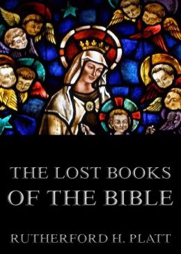 The Lost Books Of The Bible: Extended Annotated Edition