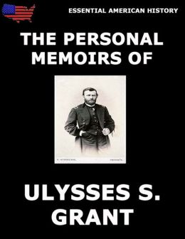Personal Memoirs Of General Ulysses S. Grant: Complete And Illustrated Edition