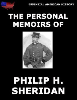 The Personal Memoirs Of P. H. Sheridan: Complete And Illustrated Edition