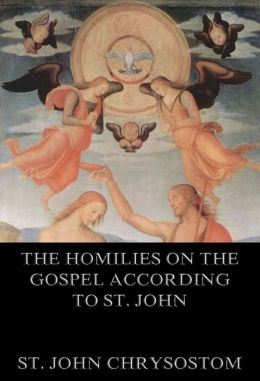 The Homilies On The Gospel According To St. John: Extended Annotated Edition
