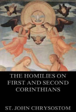 The Homilies On First And Second Corinthians: Extended Annotated Edition