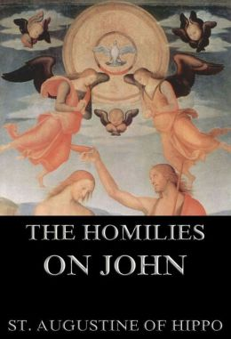 The Homilies On John: Extended Annotated Edition