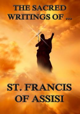 The Sacred Writings of St. Francis of Assisi: Extended Annotated Edition