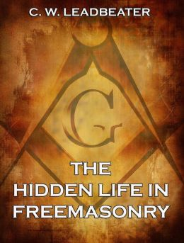 The Hidden Life in Freemasonry: Extended Annotated Edition