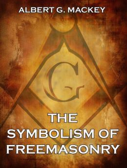 The Symbolism of Freemasonry: Extended Annotated Edition