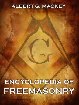 Encyclopedia Of Freemasonry: Extended Annotated Edition