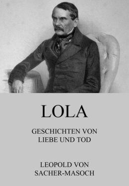 Lola - Geschichten von Liebe und Tod: Erweiterte Ausgabe