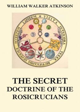 The Secret Doctrine of the Rosicrucians: Extended Annotated Edition