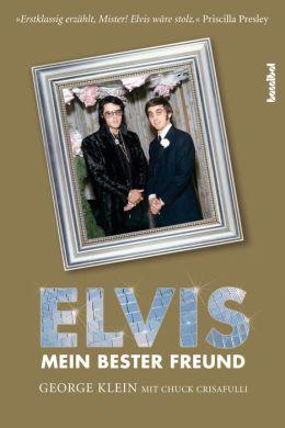 Elvis - Mein bester Freund: Über die großen Tage des Radios, die wilden Zeiten des Rock'n'Roll und meine lebenslange Freundschaft mit Elvis Presley
