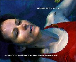 Teresa Hubbard/Alexander Birchler: House with a Pool