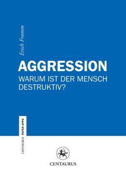 Aggression: Warum ist der Mensch destruktiv?