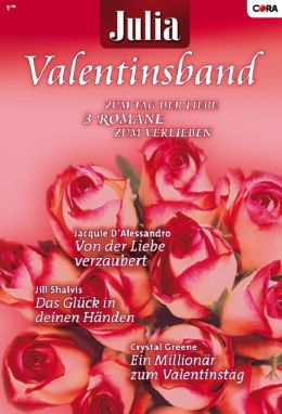 Julia Valentinsband Band 19: Das Glück in deinen Händen / Ein Millionär zum Valentinstag / Von der Liebe verzaubert /