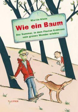Wie ein Baum: Der Sommer, in dem Florian Erdmann sein grünes Wunder erlebte