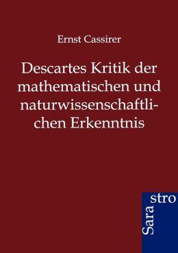 Descartes Kritik der mathematischen und naturwissenschaftlichen Erkenntnis
