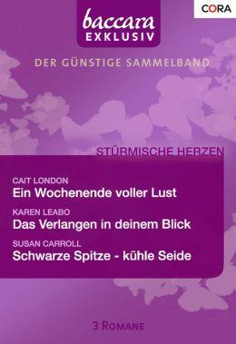 Baccara Exklusiv Band 04: Das Verlangen in deinem Blick / Ein Wochenende voller Lust / Schwarze Spitze - kühle Seide /